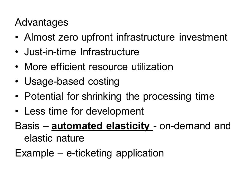 Advantages Almost zero upfront infrastructure investment. Just-in-time Infrastructure. More efficient resource utilization.