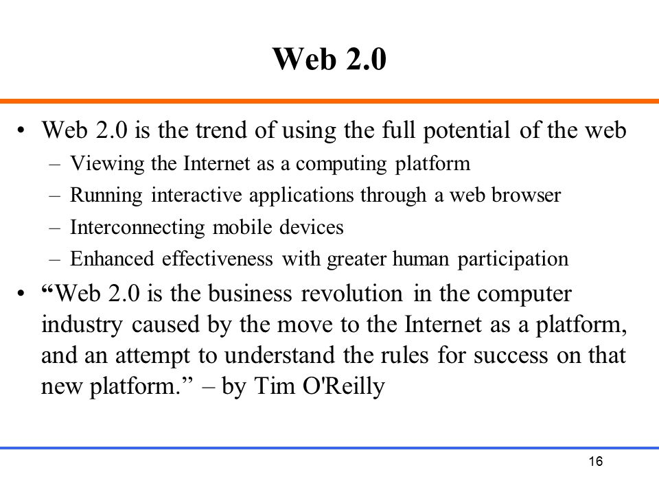 Web 2.0 Web 2.0 is the trend of using the full potential of the web