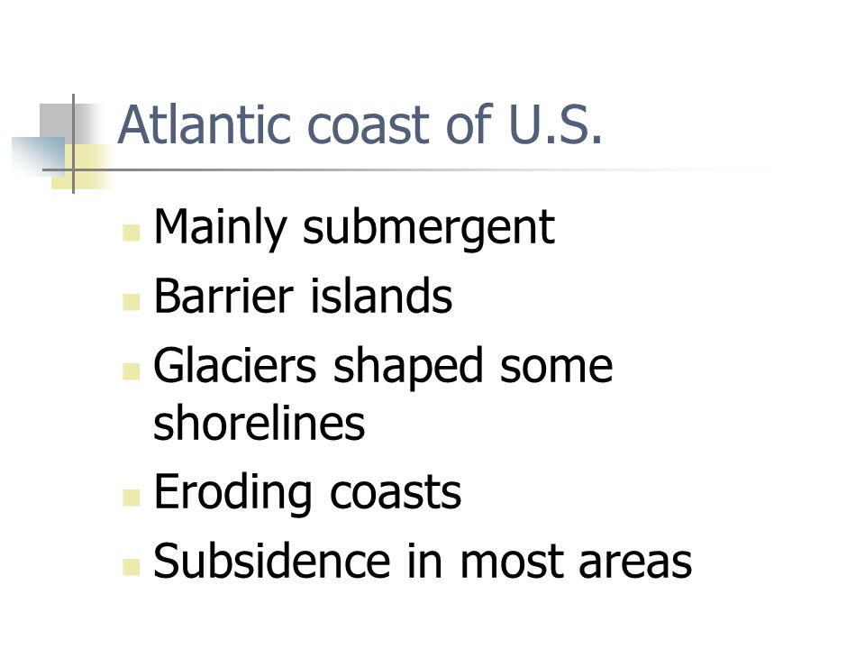 Atlantic coast of U.S. Mainly submergent Barrier islands