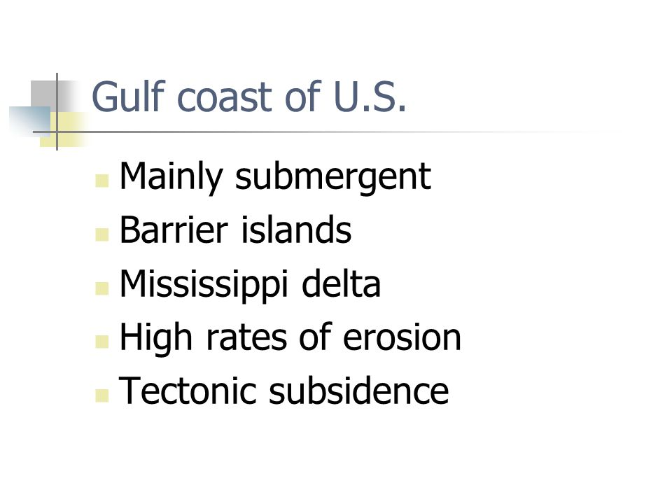Gulf coast of U.S. Mainly submergent Barrier islands Mississippi delta