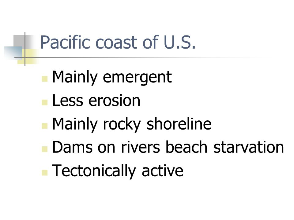 Pacific coast of U.S. Mainly emergent Less erosion