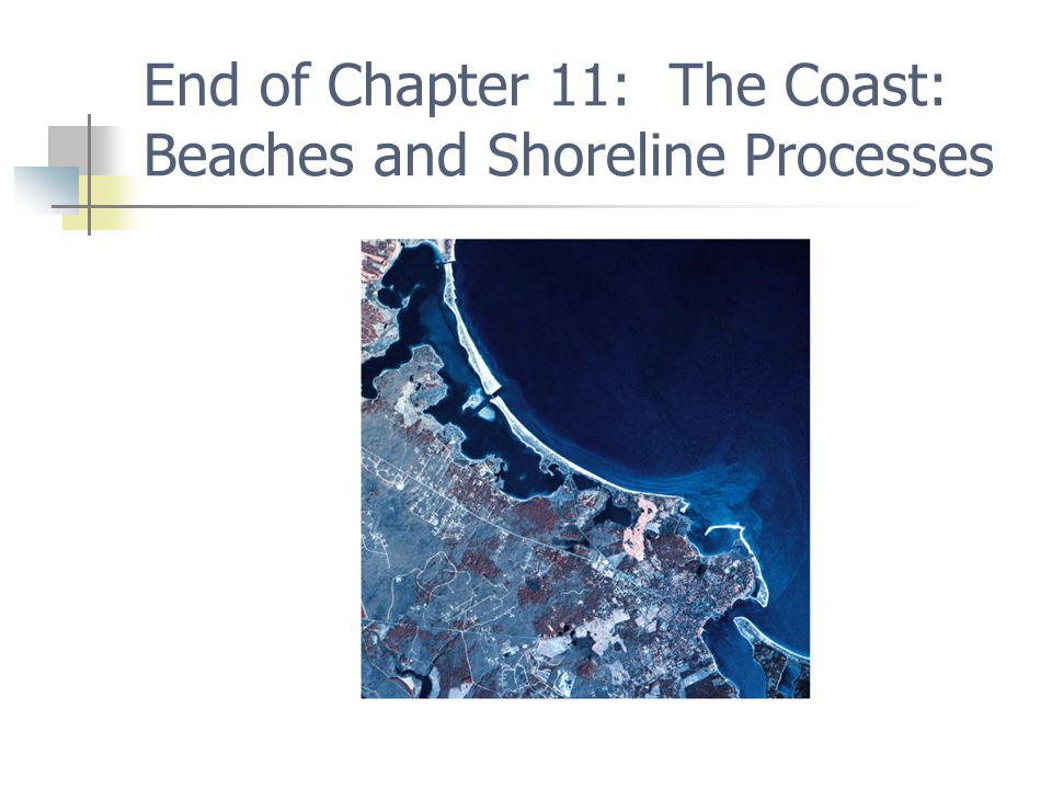 End of Chapter 11: The Coast: Beaches and Shoreline Processes