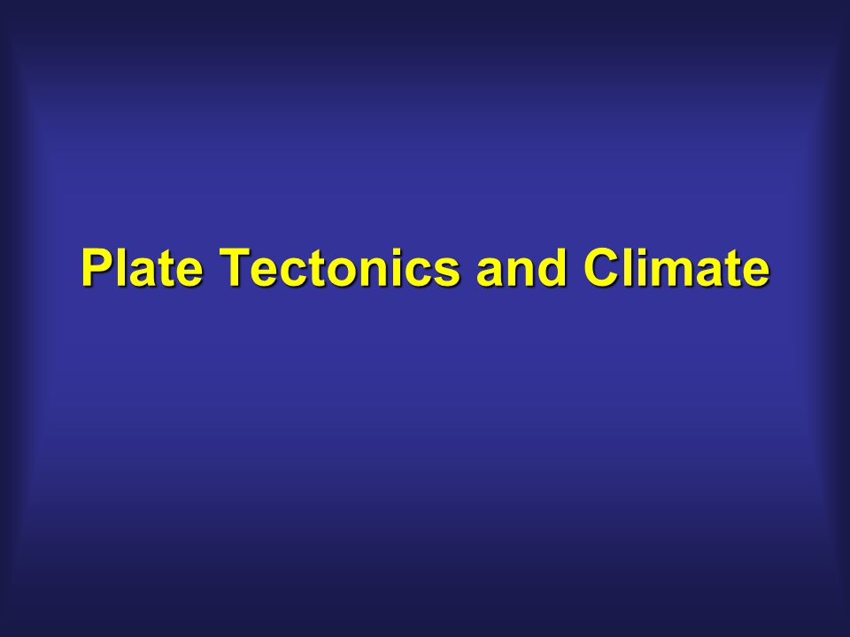 Plate Tectonics and Climate