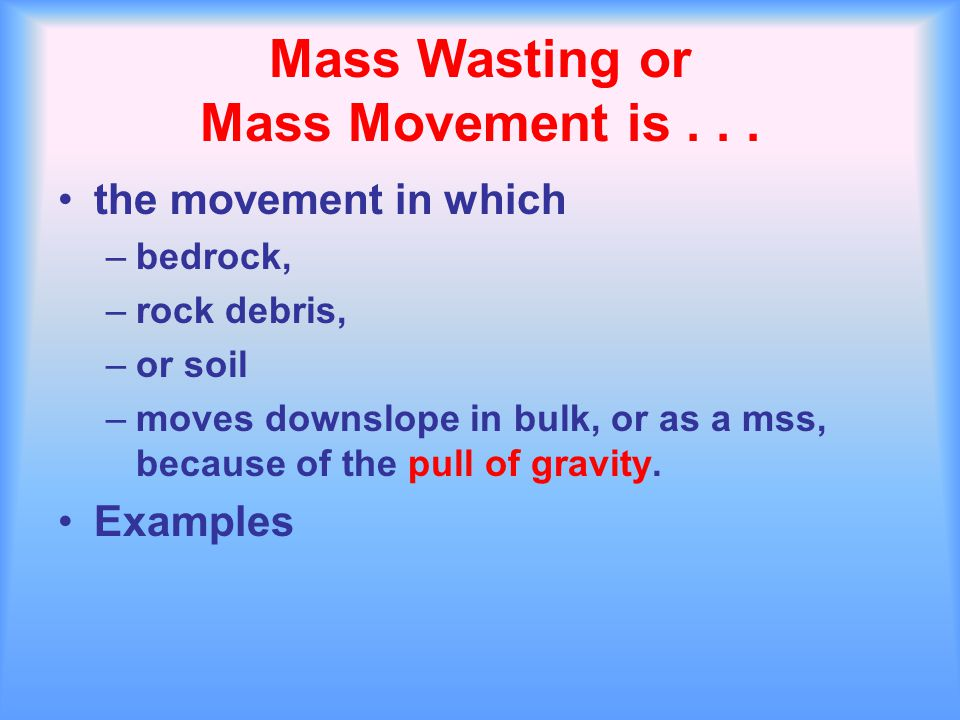 Mass Wasting or Mass Movement is . . .