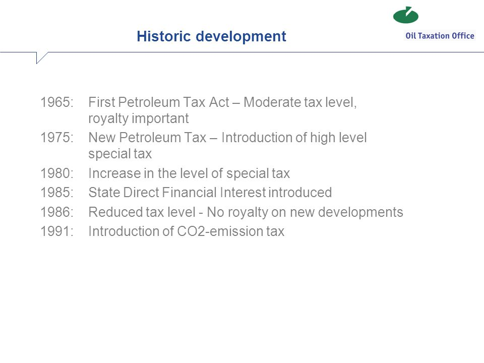 Historic development 1965: First Petroleum Tax Act – Moderate tax level, royalty important.