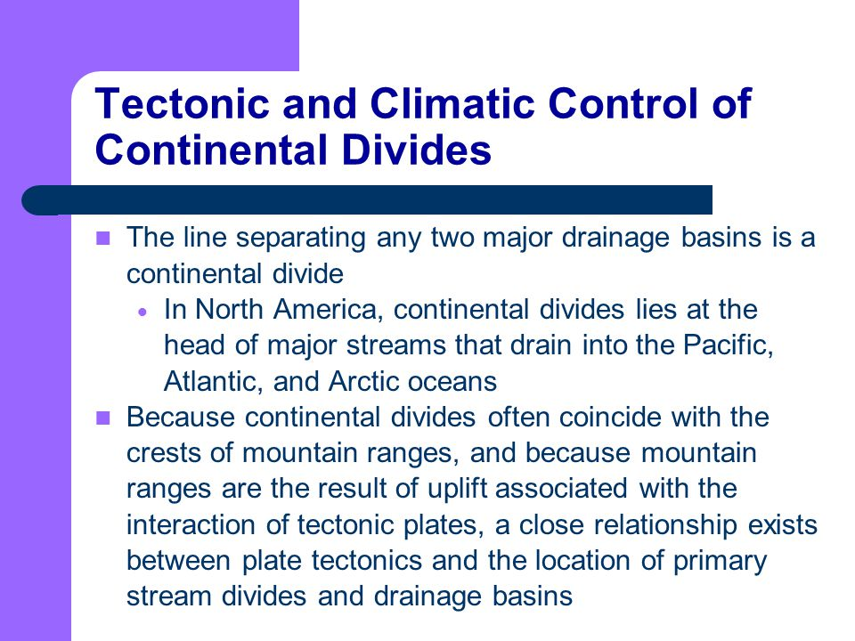 Tectonic and Climatic Control of Continental Divides