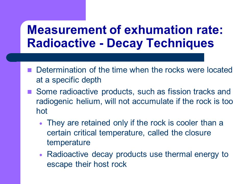Measurement of exhumation rate: Radioactive - Decay Techniques