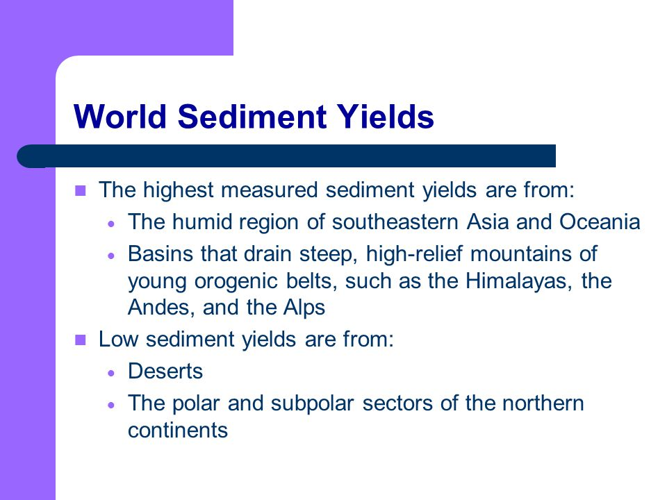 World Sediment Yields The highest measured sediment yields are from: