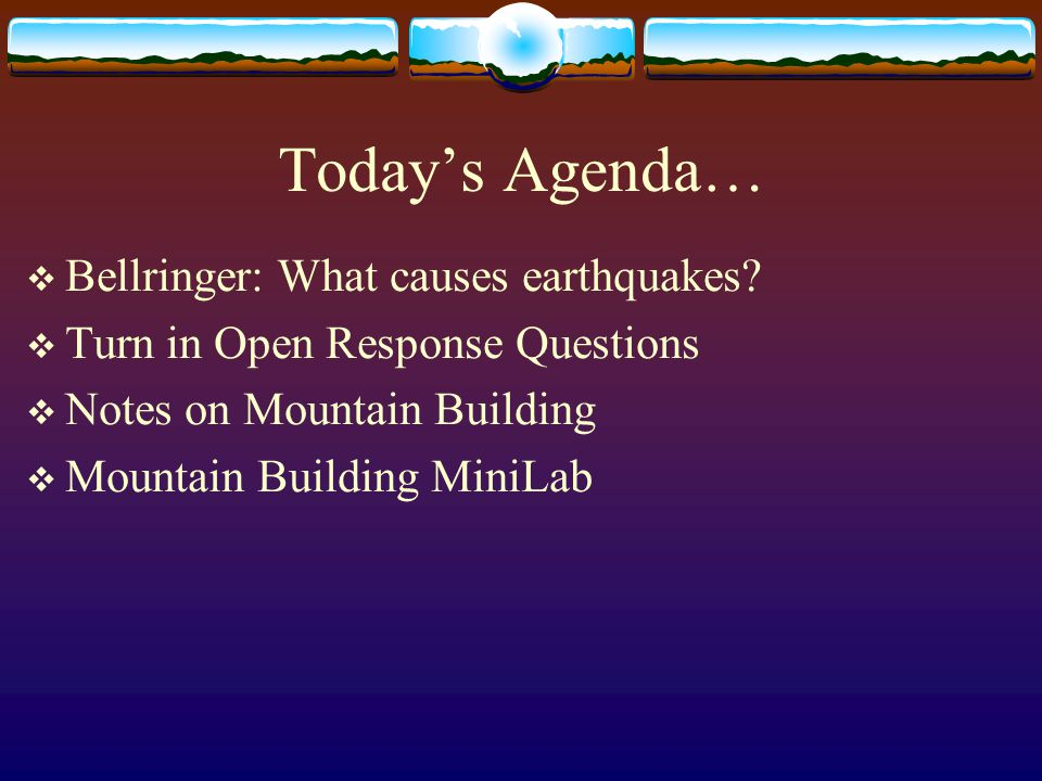 Today's Agenda… Bellringer: What causes earthquakes