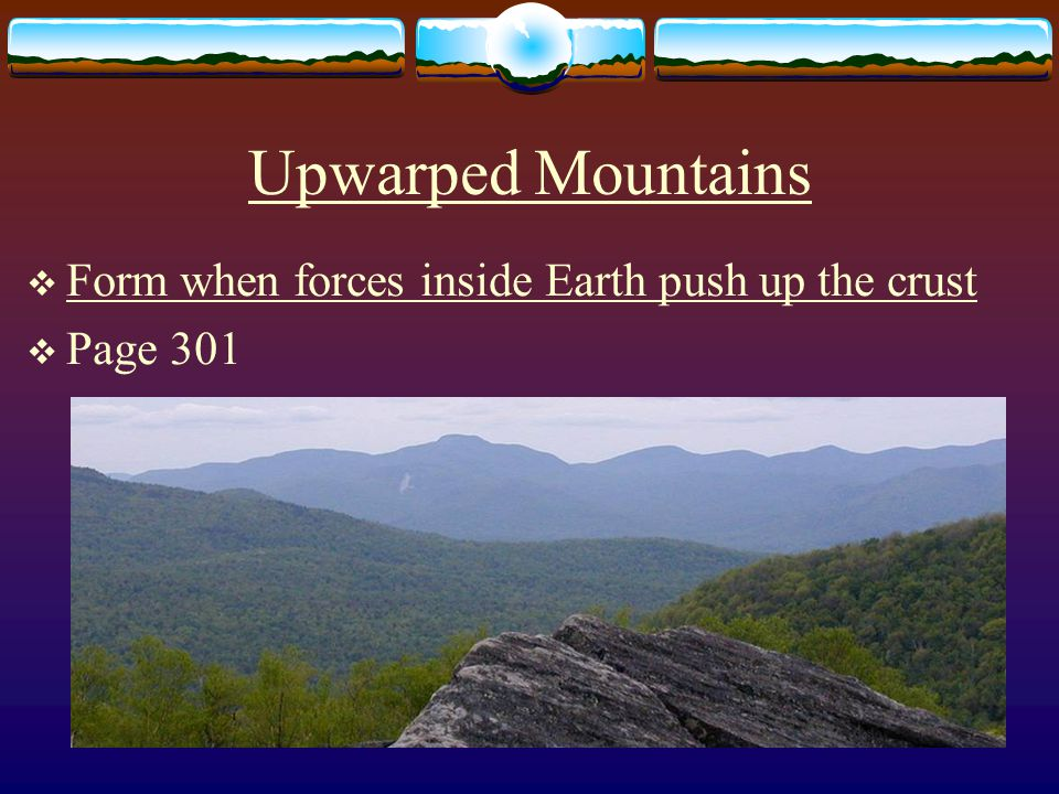 Upwarped Mountains Form when forces inside Earth push up the crust