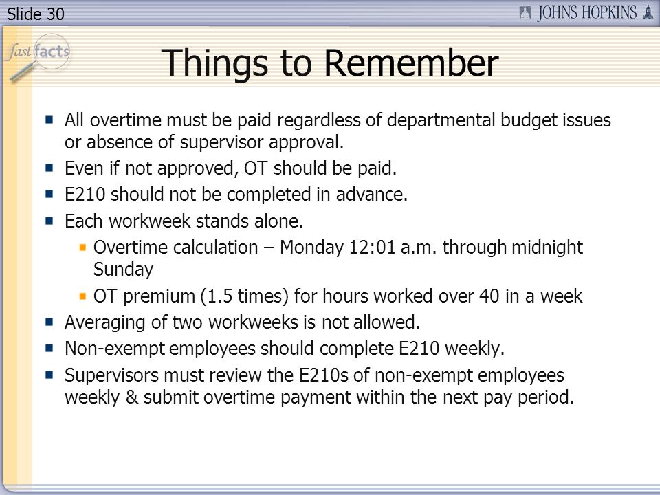 Things to Remember All overtime must be paid regardless of departmental budget issues or absence of supervisor approval.