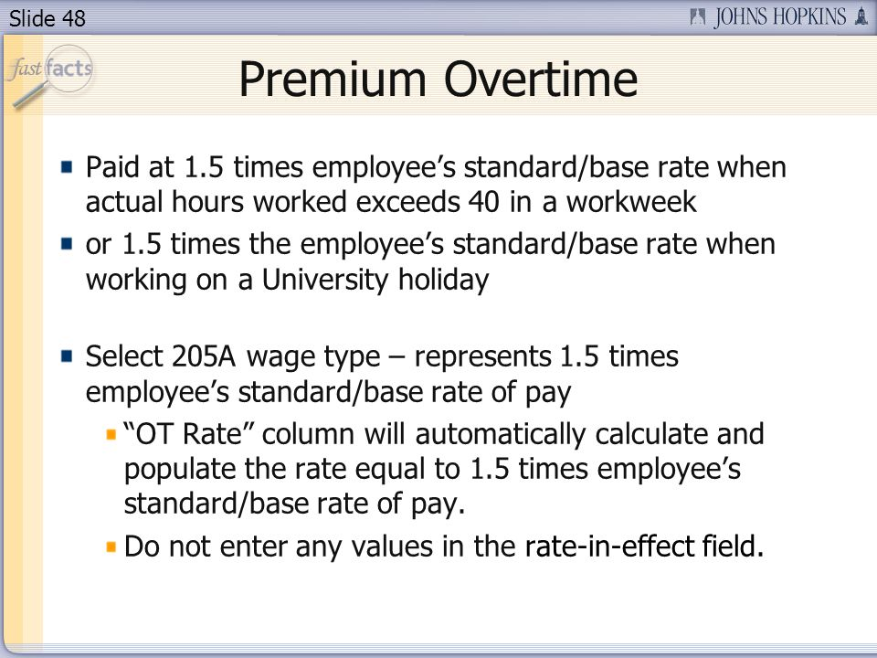 Premium Overtime Paid at 1.5 times employee's standard/base rate when actual hours worked exceeds 40 in a workweek.