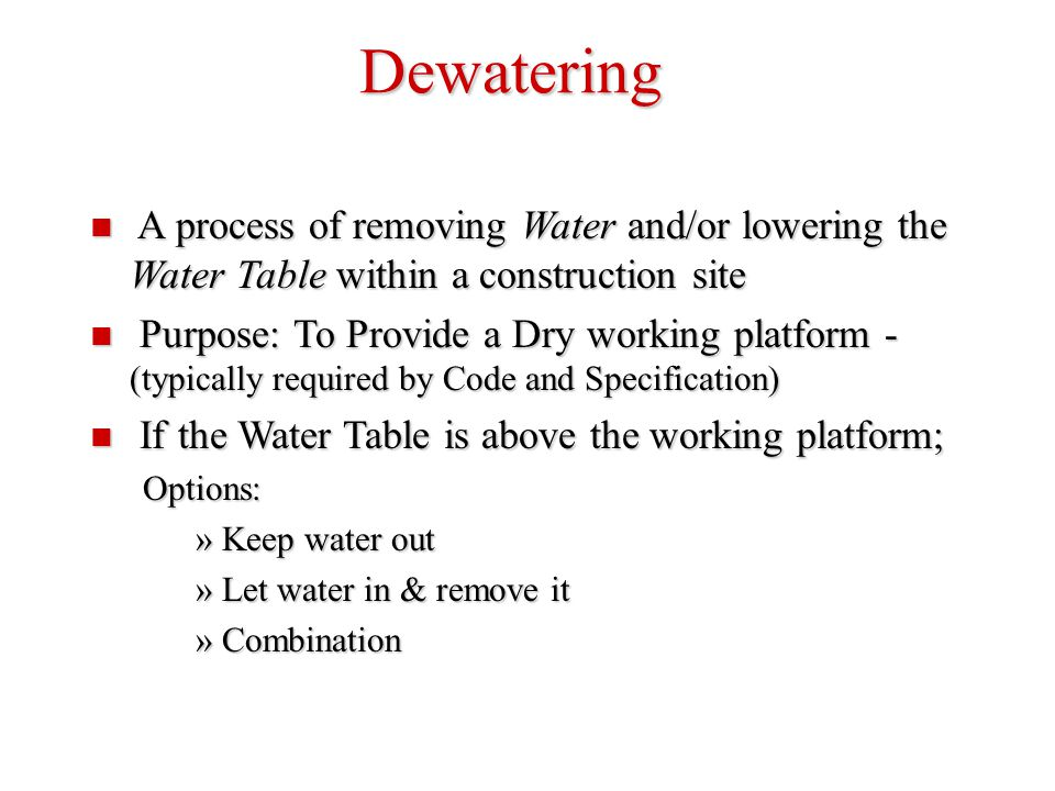 Dewatering A process of removing Water and/or lowering the Water Table within a construction site.