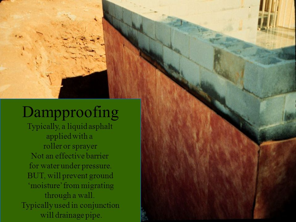 Dampproofing Typically, a liquid asphalt applied with a