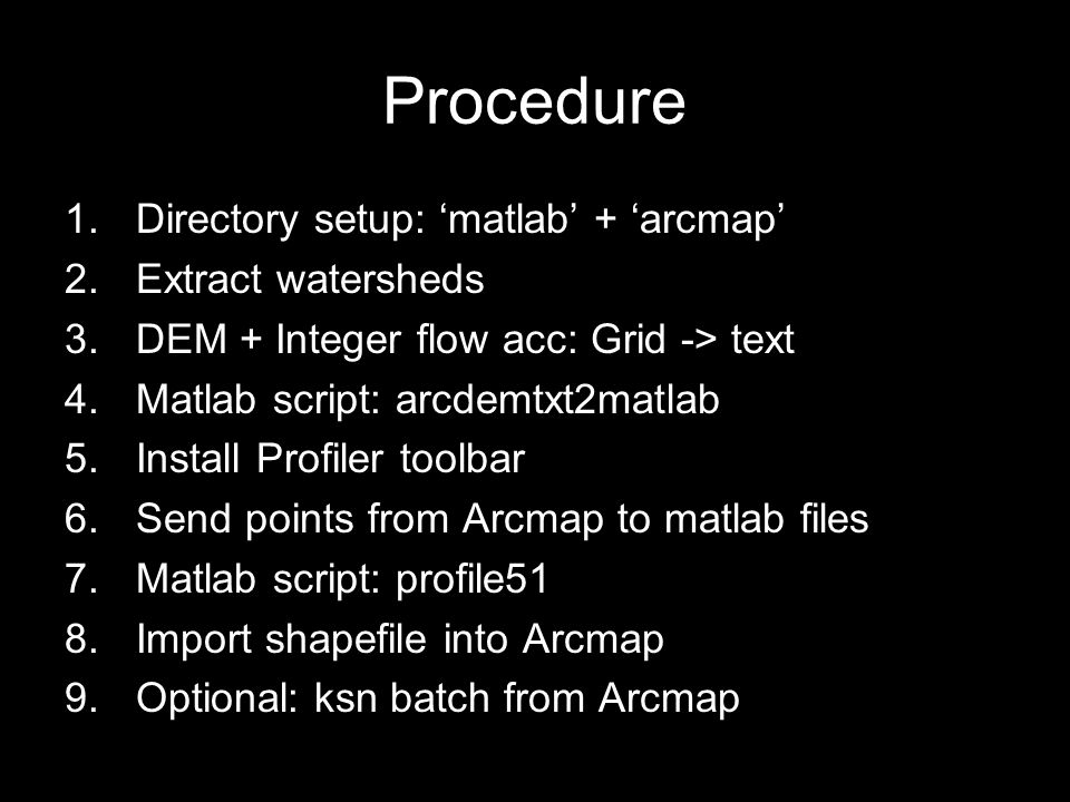 Procedure Directory setup: 'matlab' + 'arcmap' Extract watersheds