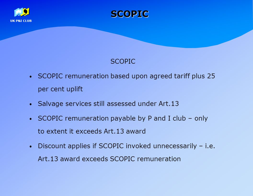SCOPIC SCOPIC. SCOPIC remuneration based upon agreed tariff plus 25 per cent uplift. Salvage services still assessed under Art.13.