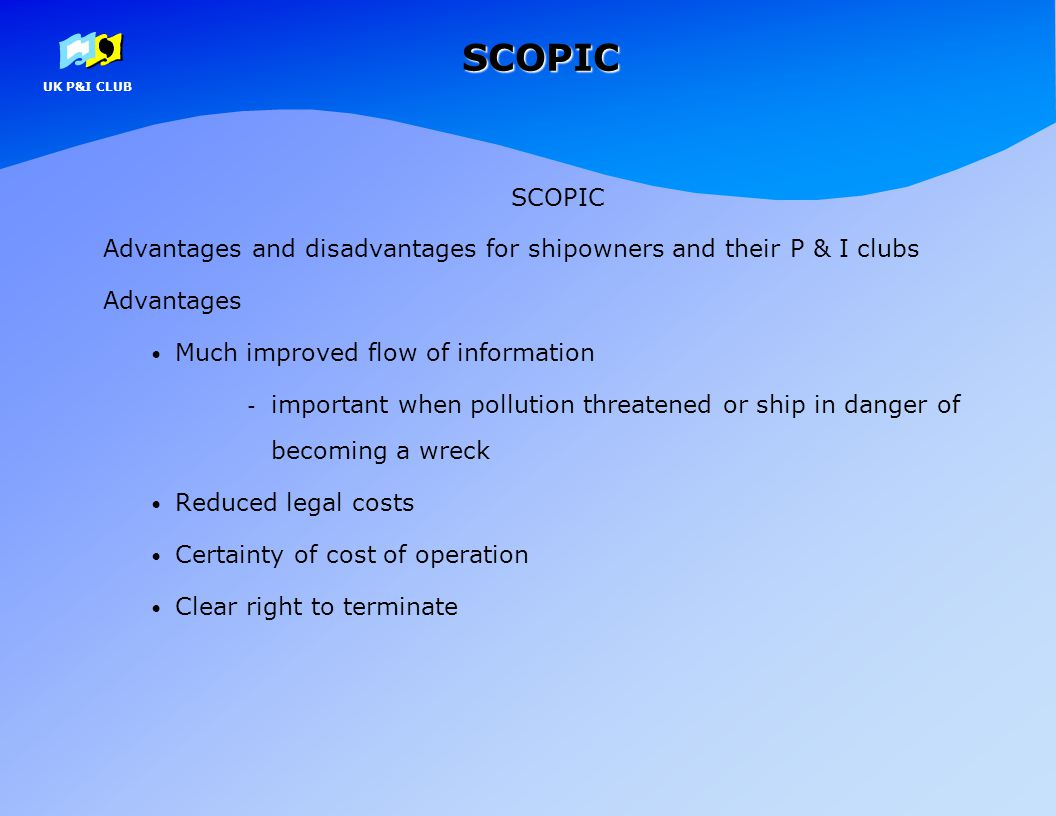 SCOPIC SCOPIC. Advantages and disadvantages for shipowners and their P & I clubs. Advantages. Much improved flow of information.