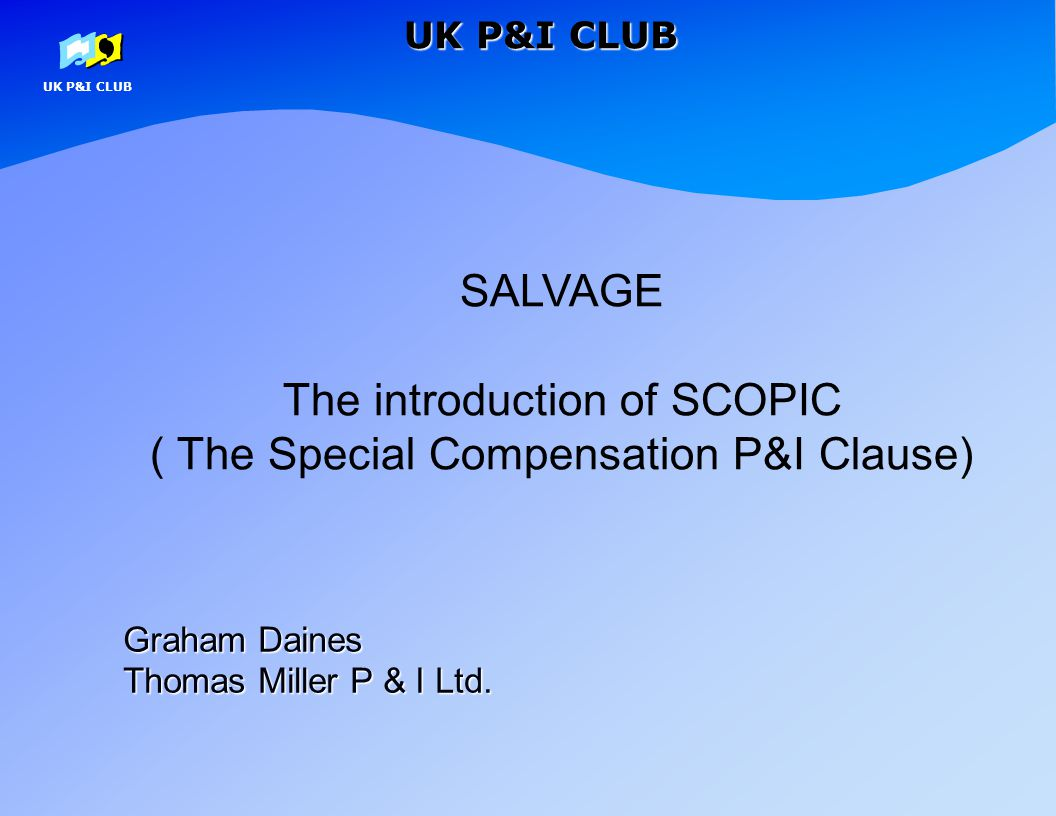 The introduction of SCOPIC ( The Special Compensation P&I Clause)