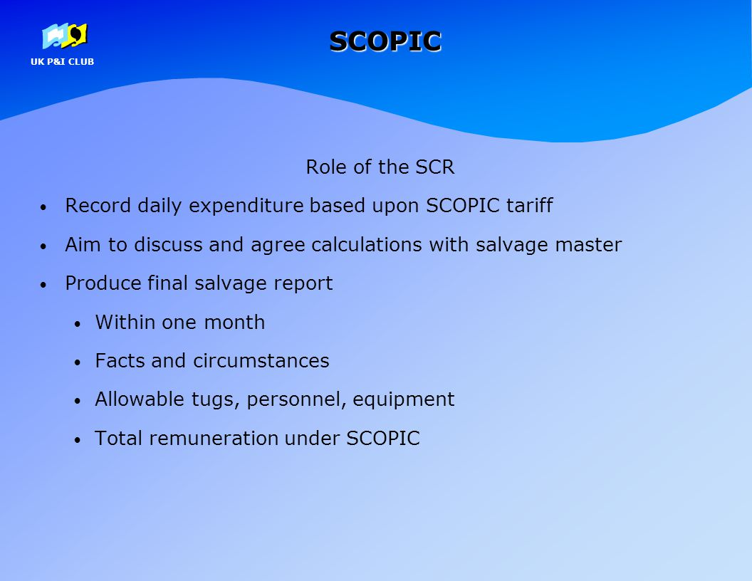 SCOPIC Role of the SCR. Record daily expenditure based upon SCOPIC tariff. Aim to discuss and agree calculations with salvage master.