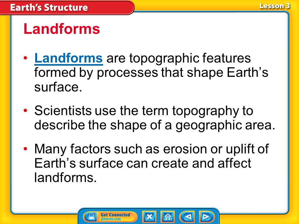 Landforms Landforms are topographic features formed by processes that shape Earth's surface.