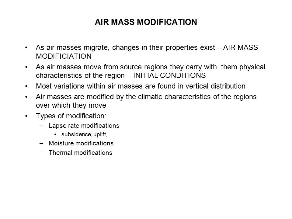 AIR MASS MODIFICATION As air masses migrate, changes in their properties exist – AIR MASS MODIFICIATION.