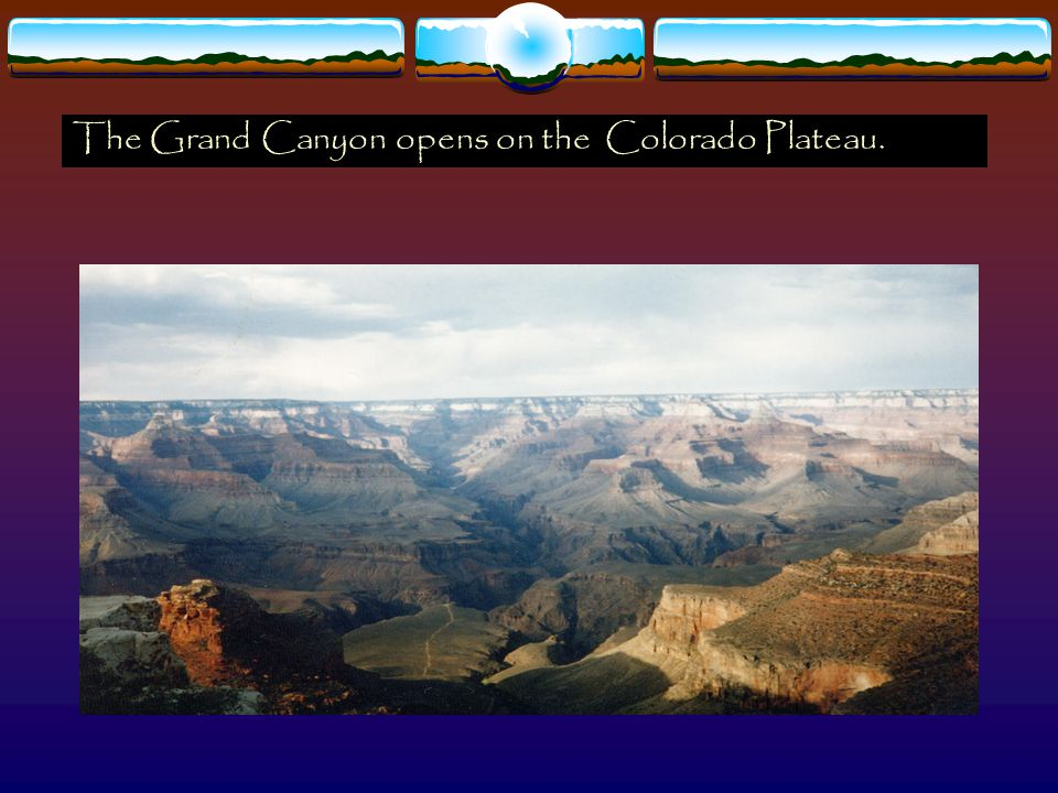 The Grand Canyon opens on the Colorado Plateau.