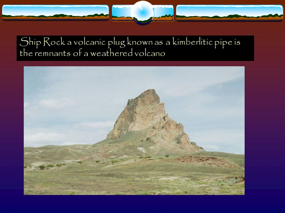 Ship Rock a volcanic plug known as a kimberlitic pipe is the remnants of a weathered volcano
