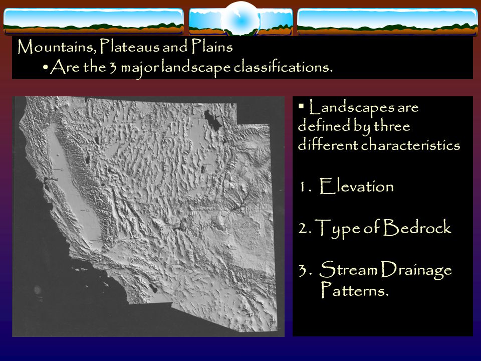 1. Elevation 2. Type of Bedrock 3. Stream Drainage Patterns.