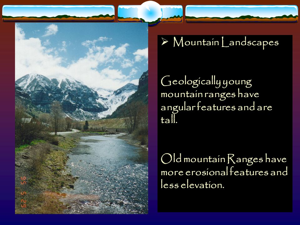 Mountain Landscapes Geologically young mountain ranges have angular features and are tall.