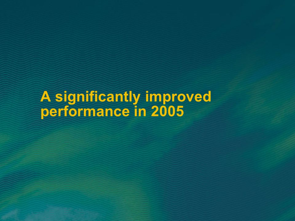 A significantly improved performance in 2005