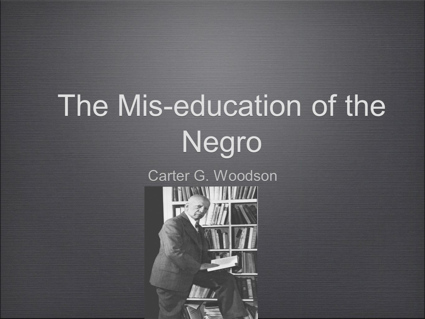 The mis-education of the negro: carter godwin woodson.