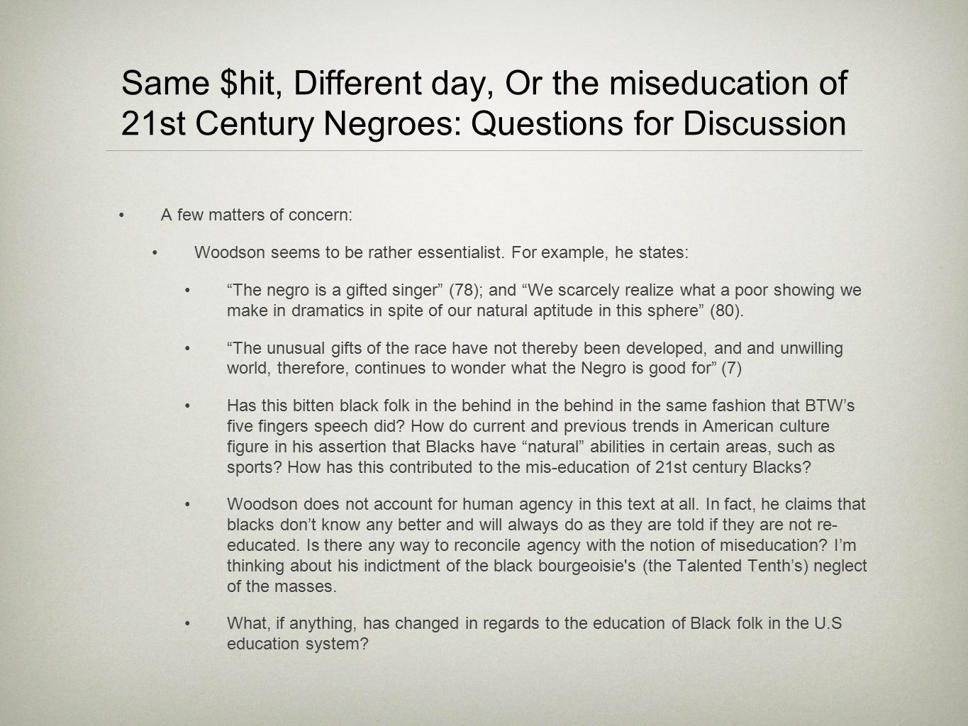 Same $hit, Different day, Or the miseducation of 21st Century Negroes: Questions for Discussion