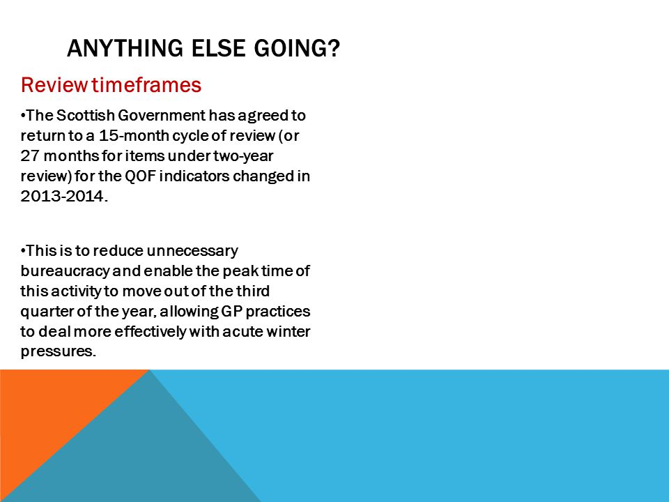 Anything else going Review timeframes