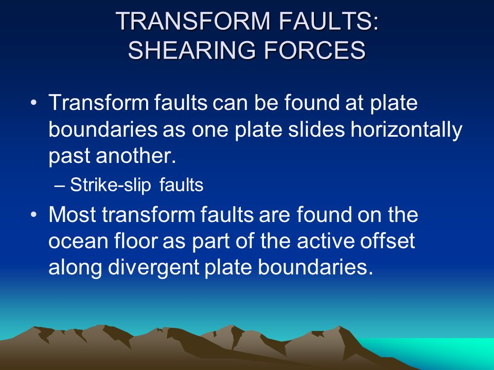 TRANSFORM FAULTS: SHEARING FORCES