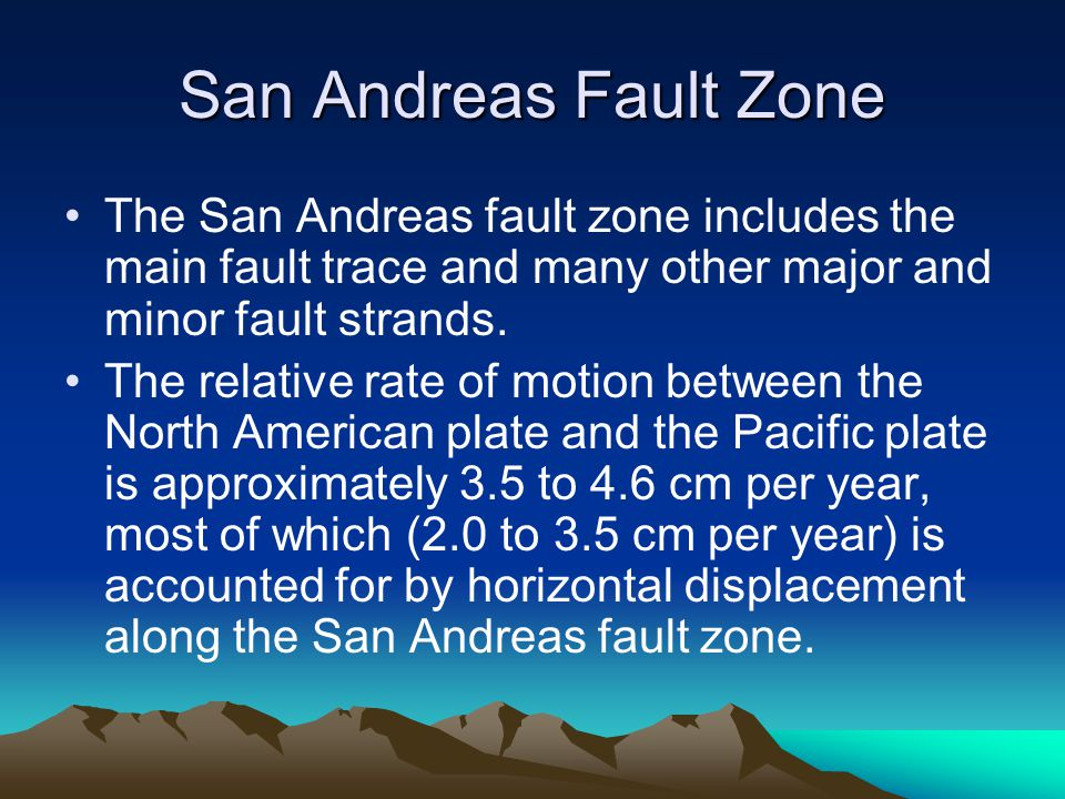 San Andreas Fault Zone The San Andreas fault zone includes the main fault trace and many other major and minor fault strands.