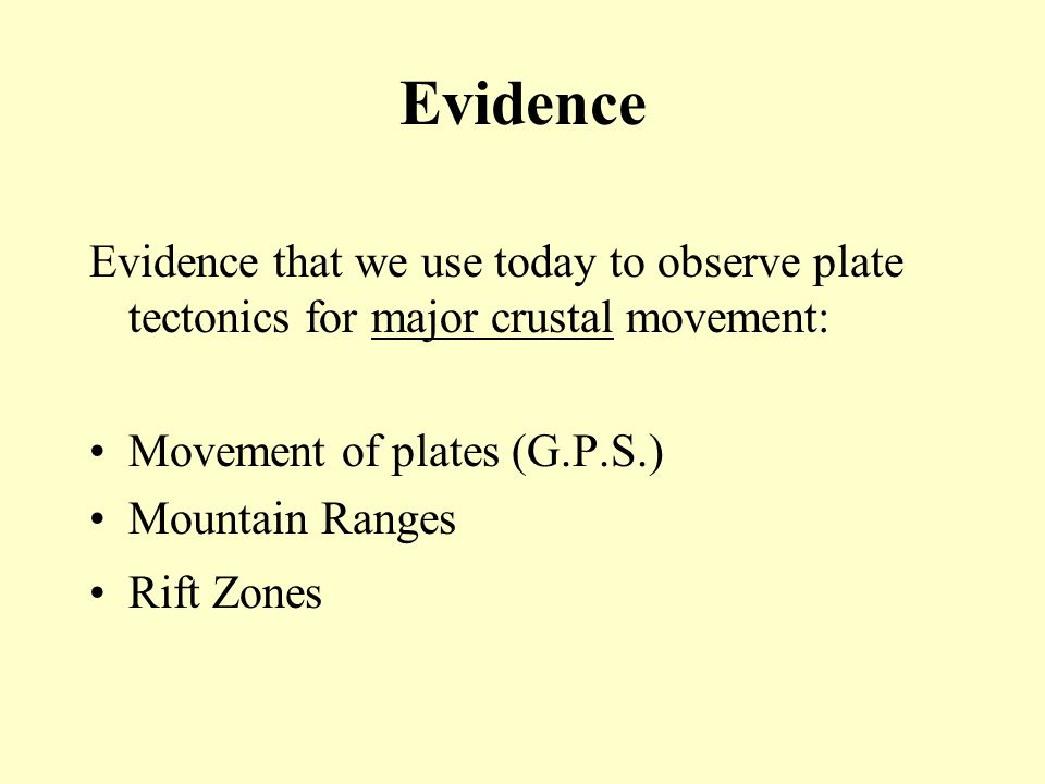 Evidence Evidence that we use today to observe plate tectonics for major crustal movement: Movement of plates (G.P.S.)