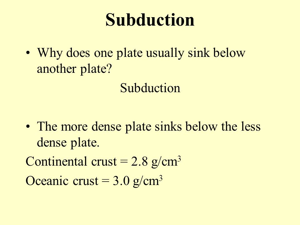 Subduction Why does one plate usually sink below another plate