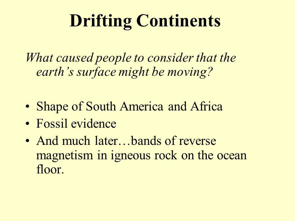 Drifting Continents What caused people to consider that the earth's surface might be moving Shape of South America and Africa.
