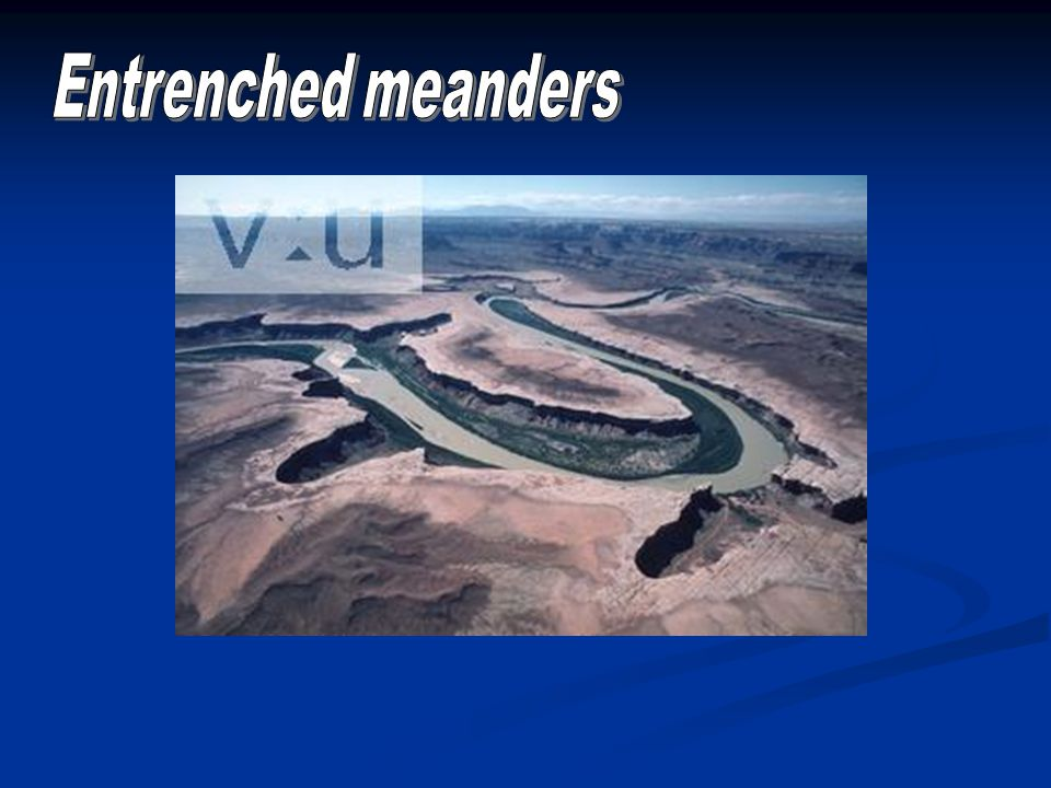 Entrenched meanders