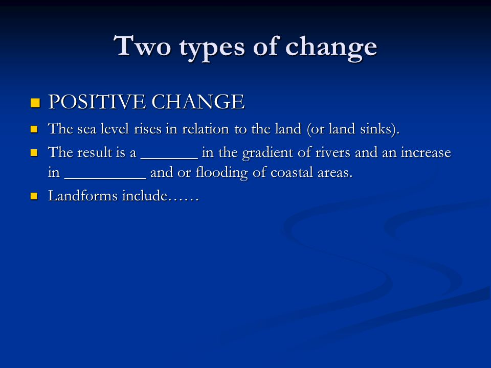 Two types of change POSITIVE CHANGE