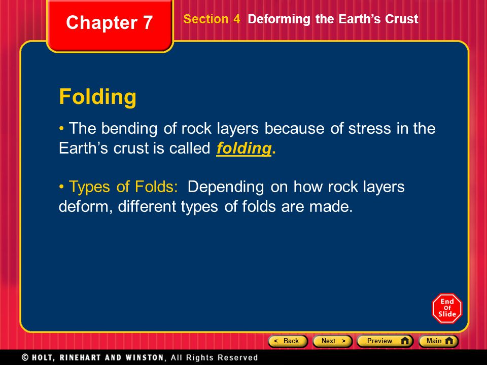 Chapter 7 Section 4 Deforming the Earth's Crust. Folding. The bending of rock layers because of stress in the Earth's crust is called folding.