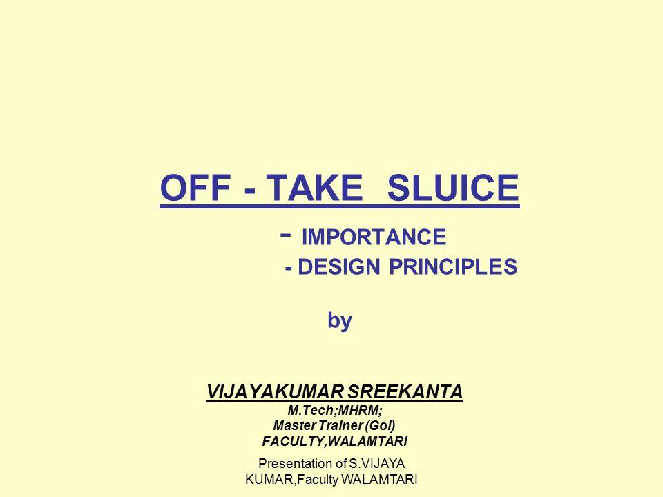 OFF - TAKE SLUICE - IMPORTANCE - DESIGN PRINCIPLES by