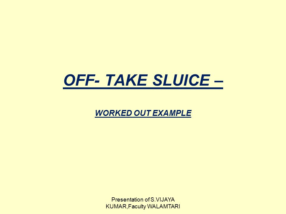 OFF- TAKE SLUICE – WORKED OUT EXAMPLE