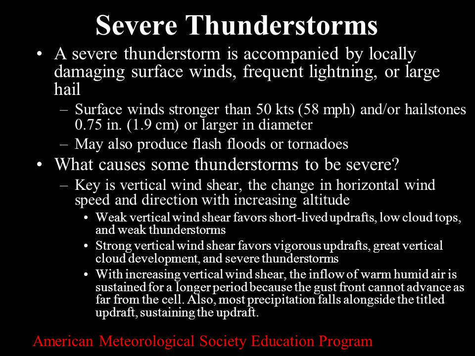 Severe Thunderstorms A severe thunderstorm is accompanied by locally damaging surface winds, frequent lightning, or large hail.