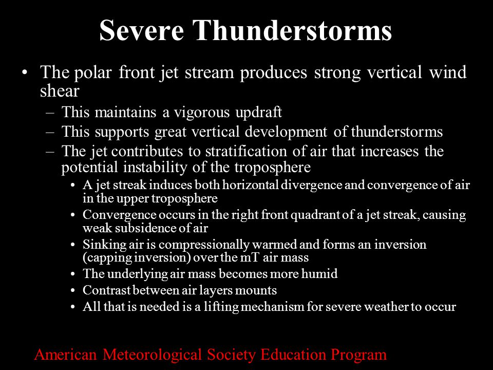 Severe Thunderstorms The polar front jet stream produces strong vertical wind shear. This maintains a vigorous updraft.