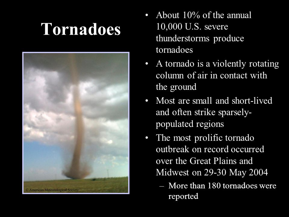 Tornadoes About 10% of the annual 10,000 U.S. severe thunderstorms produce tornadoes.