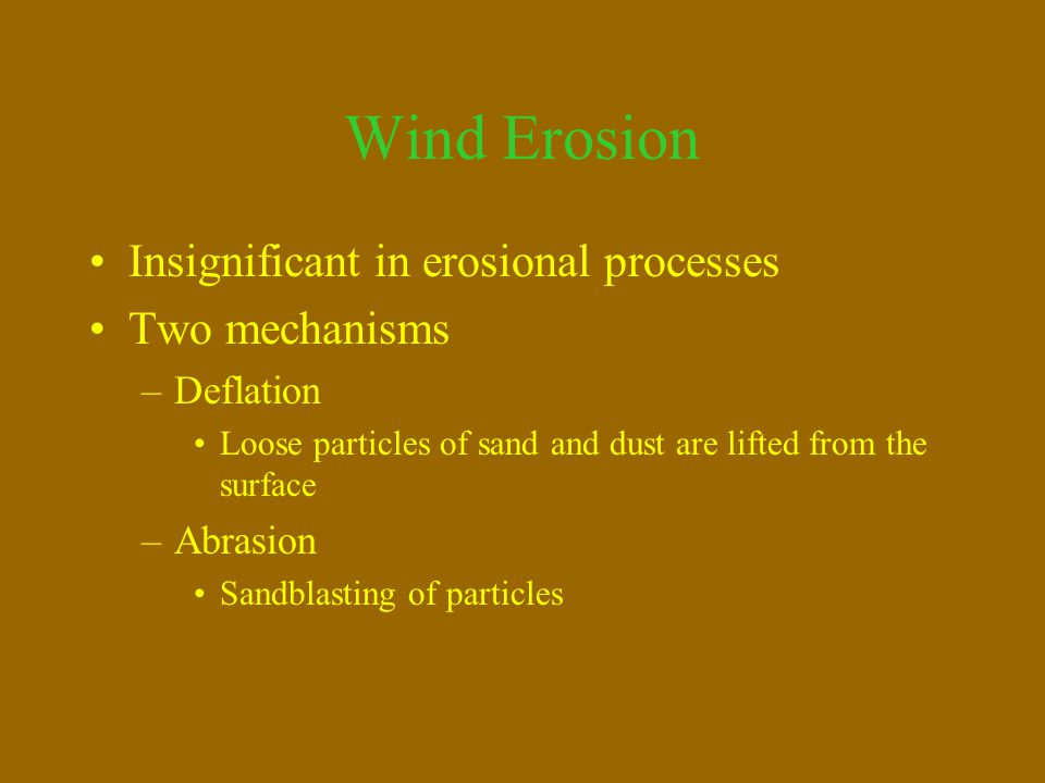Wind Erosion Insignificant in erosional processes Two mechanisms