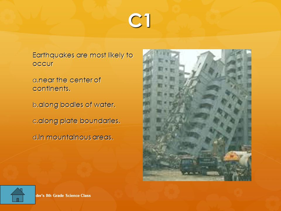 C1 Earthquakes are most likely to occur near the center of continents.
