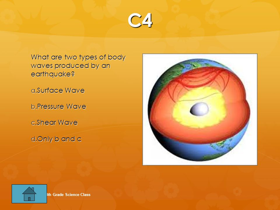 C4 What are two types of body waves produced by an earthquake