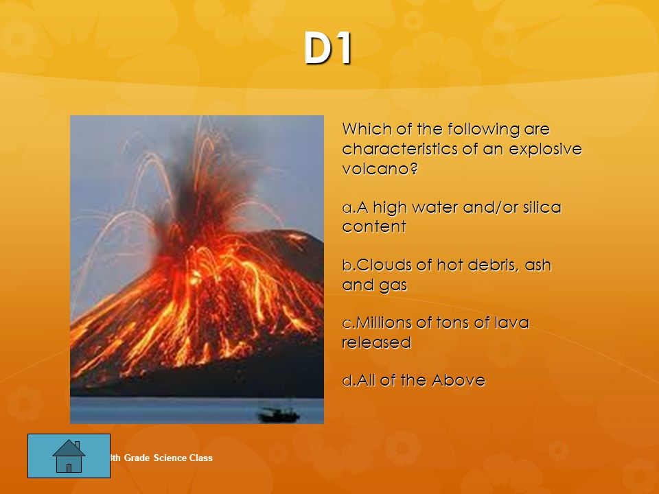 D1 Which of the following are characteristics of an explosive volcano